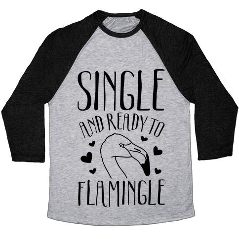 Single And Ready To Flamingle Baseball Tee