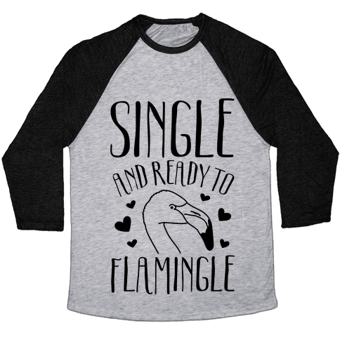 Single And Ready To Flamingle Baseball Tee