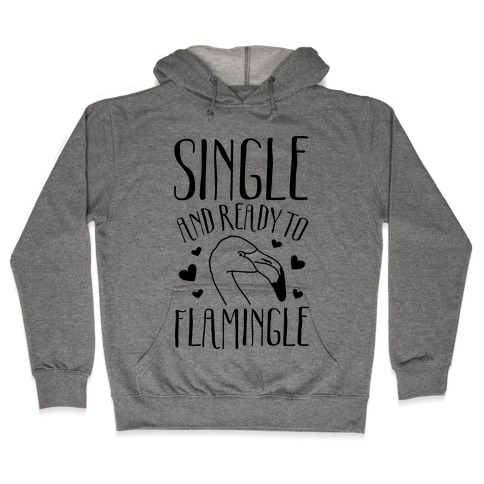 Single And Ready To Flamingle Hooded Sweatshirt