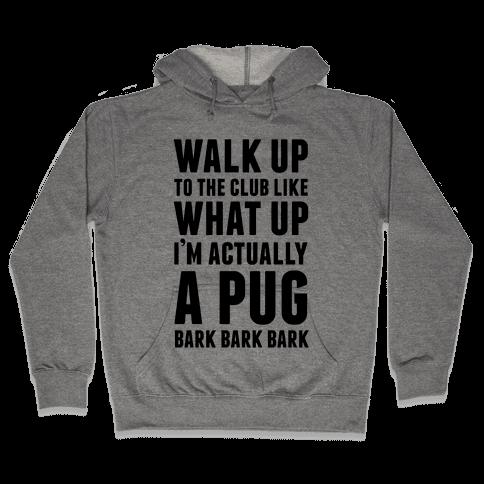 What Up I'm A Pug Hooded Sweatshirt