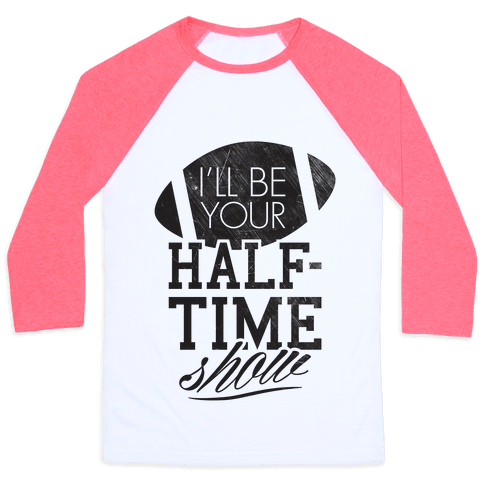I'll Be Your Half-Time Show Baseball Tee