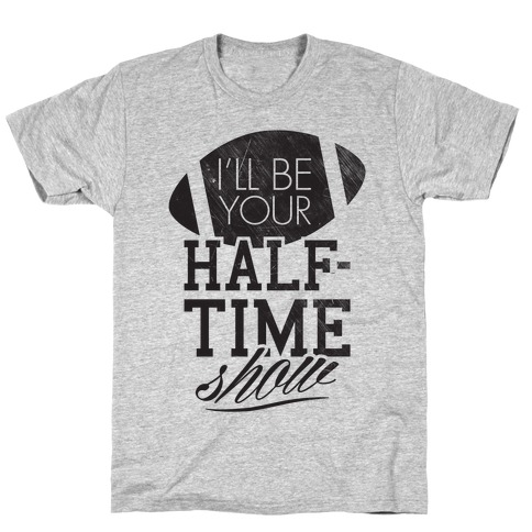 I'll Be Your Half-Time Show T-Shirt