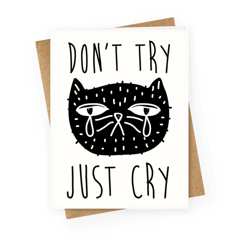 Don't Try Just Cry Greeting Card