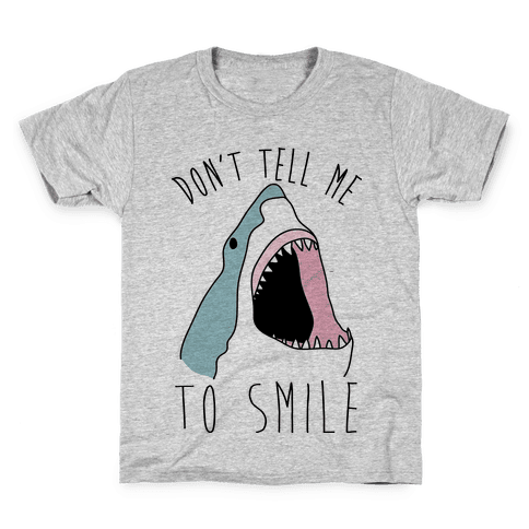 Don't Tell Me To Smile Shark Kids T-Shirt