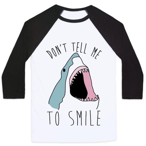 Don't Tell Me To Smile Shark Baseball Tee