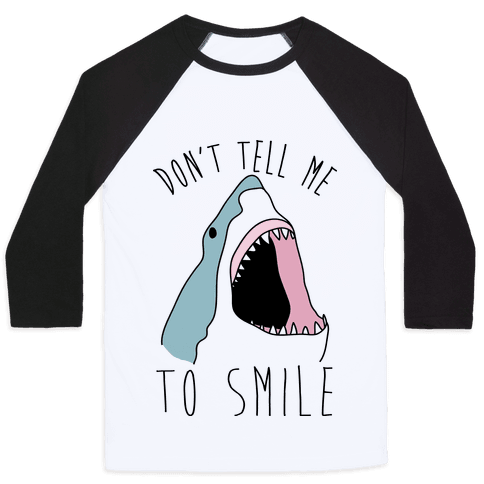 Don't Tell Me To Smile Shark Baseball Tee