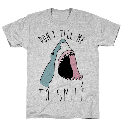 Don't Tell Me To Smile Shark Mens T-Shirt