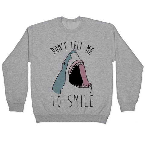 Don't Tell Me To Smile Shark Pullover
