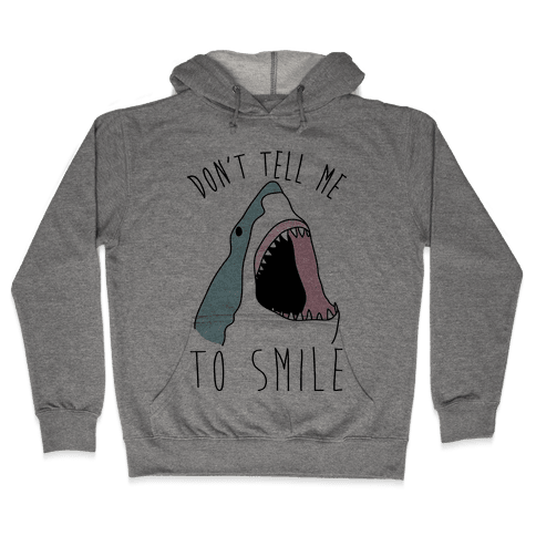 Don't Tell Me To Smile Shark Hooded Sweatshirt