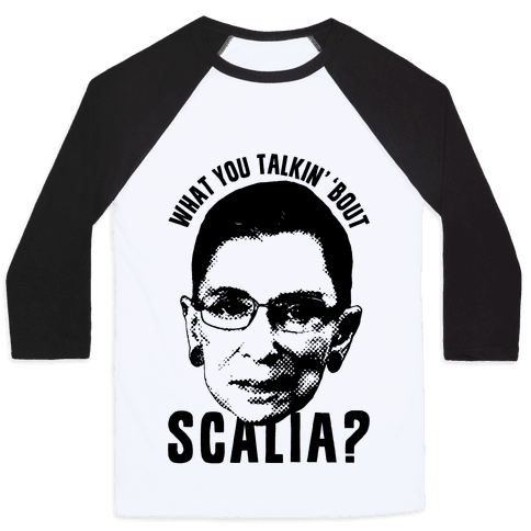 What You Talkin' 'Bout Scalia? Baseball Tee