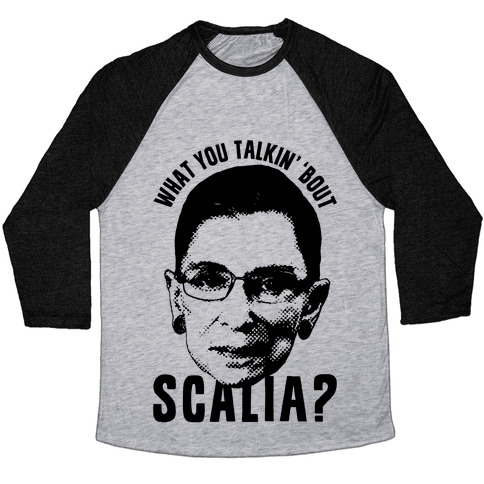 What You Talkin' 'Bout Scalia? Baseball Tee