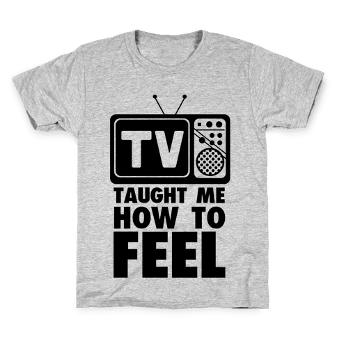 TV Taught Me How to Feel Kids T-Shirt