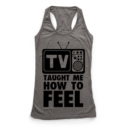 TV Taught Me How to Feel Racerback Tank Top