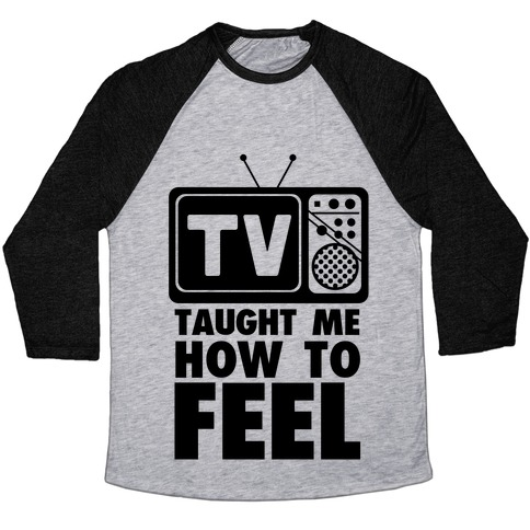 TV Taught Me How to Feel Baseball Tee