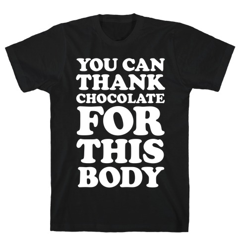 You Can Thank Chocolate For This Body Mens T-Shirt