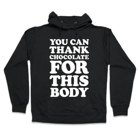 You Can Thank Chocolate For This Body Hooded Sweatshirt