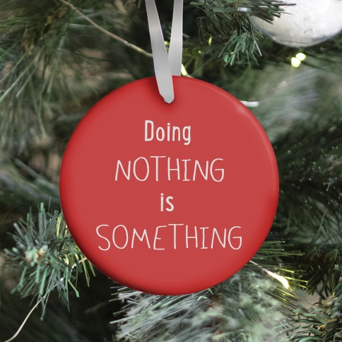 Doing Nothing is Something (red) Ornament