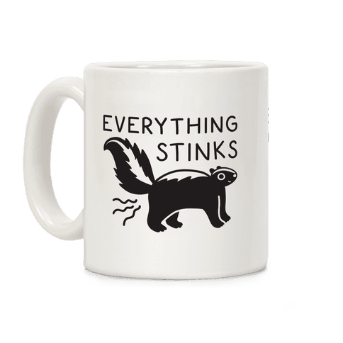 Everything Stinks Skunk Coffee Mug