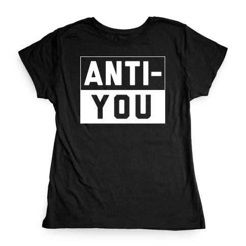Anti-You Womens T-Shirt