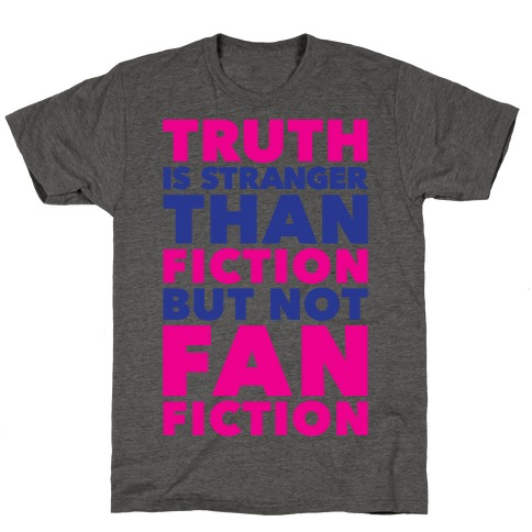 Truth Is Stranger Than Fiction But Not Fanfiction T-Shirt