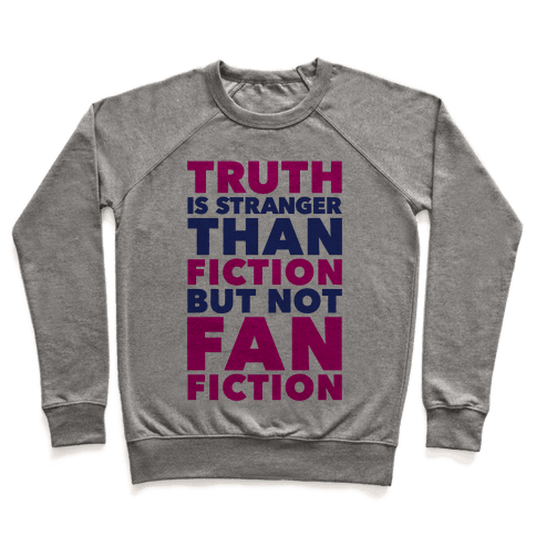 Truth Is Stranger Than Fiction But Not Fanfiction Pullover
