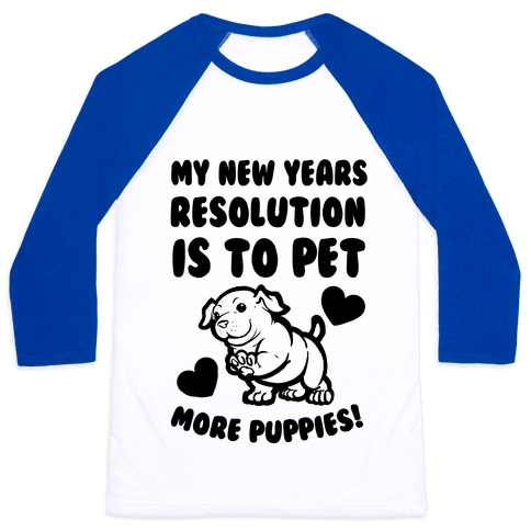 My New Year's Resolution is to Pet More Puppies! Baseball Tee
