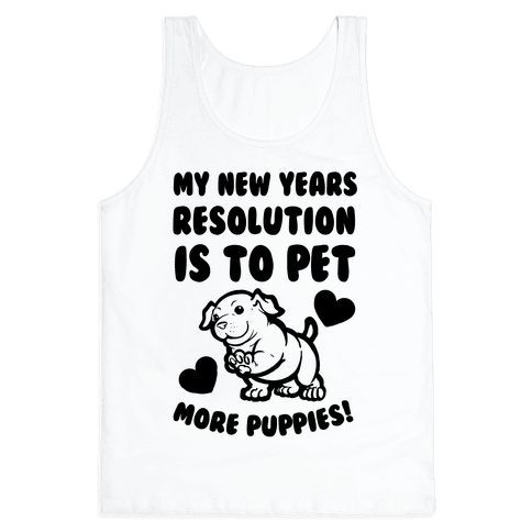 My New Year's Resolution is to Pet More Puppies! Tank Top