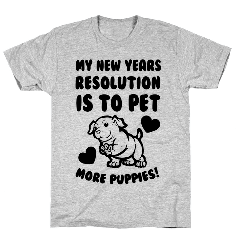 My New Year's Resolution is to Pet More Puppies! Mens T-Shirt