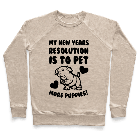 My New Year's Resolution is to Pet More Puppies! Pullover