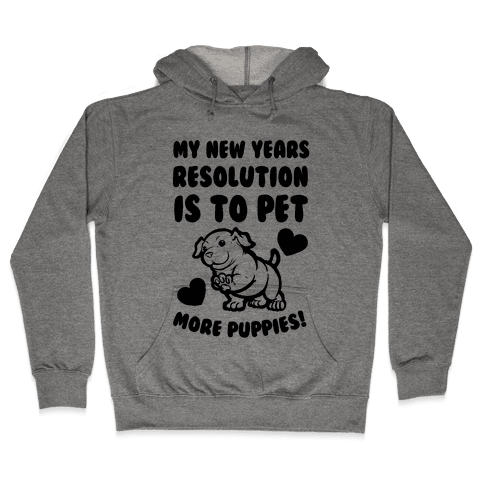 My New Year's Resolution is to Pet More Puppies! Hooded Sweatshirt