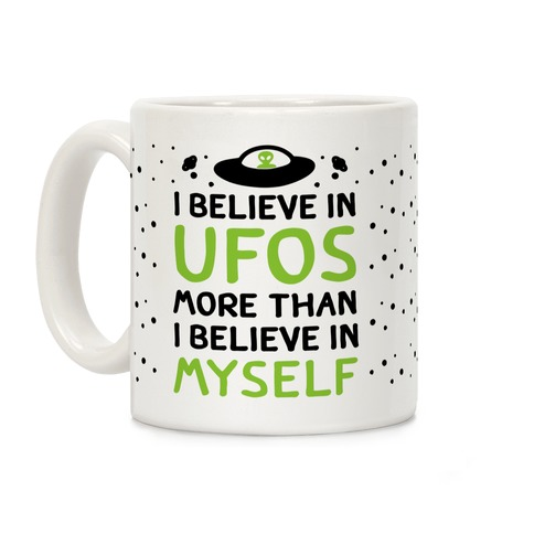 I Believe In UFOs More Than I Believe In Myself Coffee Mug