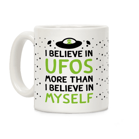 I Believe In UFOs More Than I Believe In Myself Coffee Mug