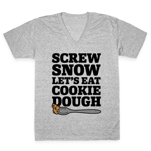 Screw Snow Let's Eat Cookie Dough V-Neck Tee Shirt