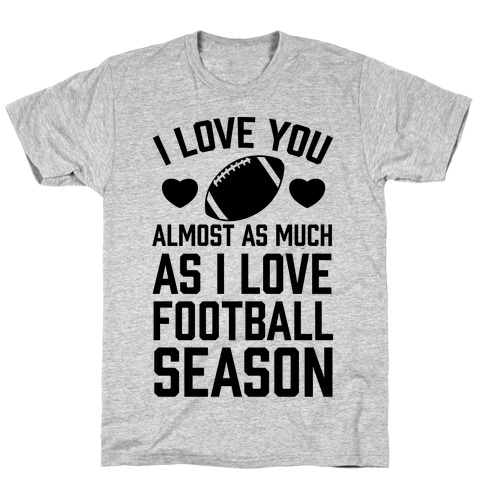 I Love You Almost As Much As I Love Football Season Mens T-Shirt