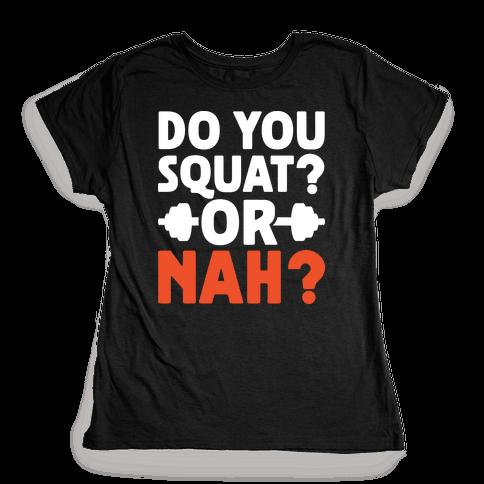 Do You Squat? Or Nah? Womens T-Shirt