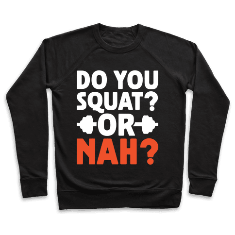 Do You Squat? Or Nah? Pullover