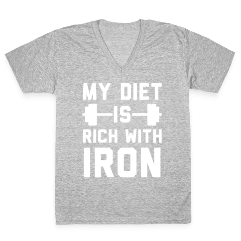 My Diet Is Rich With Iron V-Neck Tee Shirt