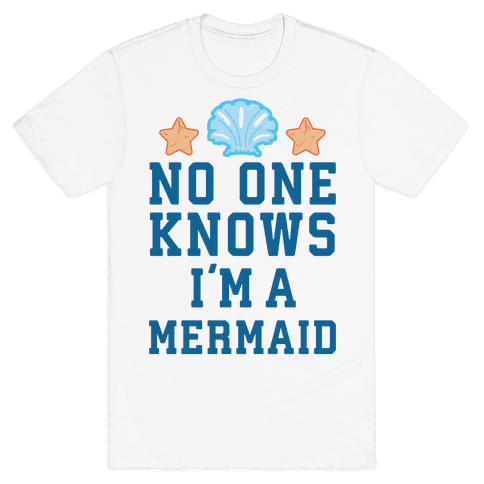 No One Knows I'm A Mermaid Mens T-Shirt