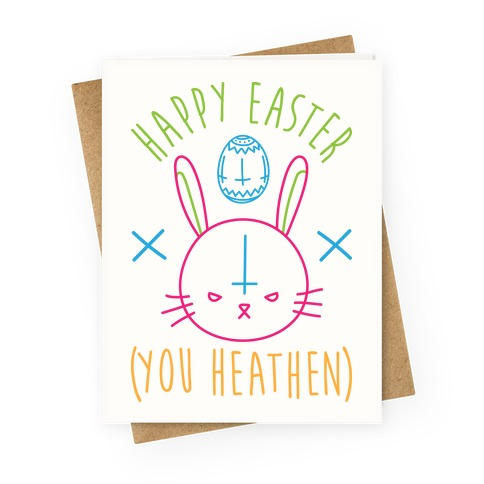 Happy Easter (You Heathen) Greeting Card