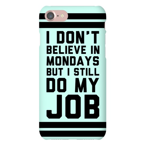I Don't Believe in Mondays But I Still Do My Job Phone Case