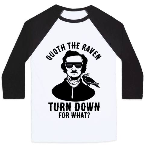 Quoth the Raven Turn Down For What Baseball Tee