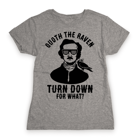 Quoth the Raven Turn Down For What Womens T-Shirt