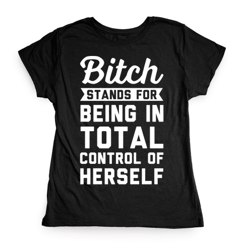 Bitch Stands For Womens T-Shirt