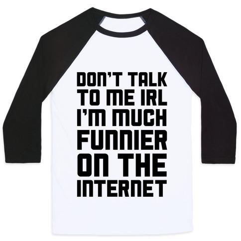 Much Funnier On The Internet Baseball Tee