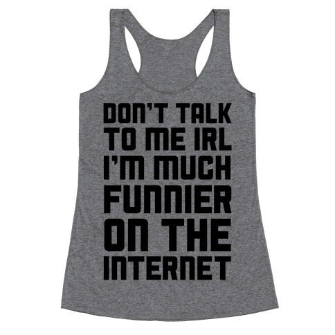 Much Funnier On The Internet Racerback Tank Top