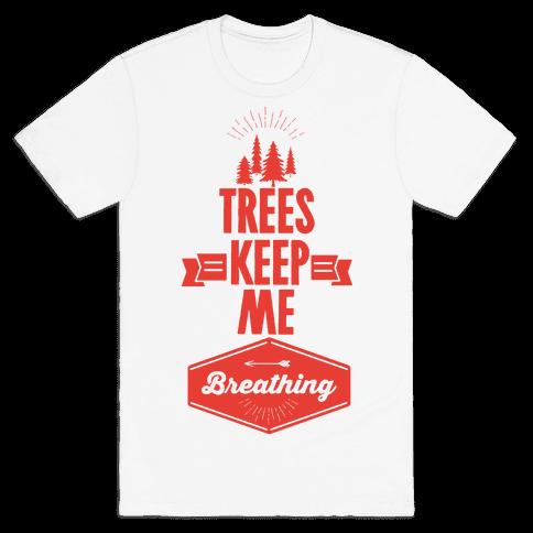 Trees Keep Me Breathing Mens T-Shirt