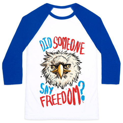 Did Someone Say Freedom? Baseball Tee