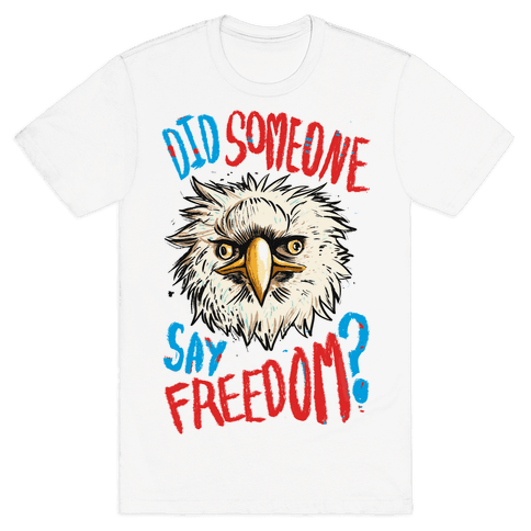 Did Someone Say Freedom? Mens T-Shirt