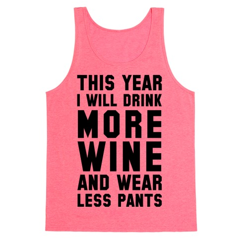 This Year I Will Drink More Wine And Wear Less Pants Tank Top