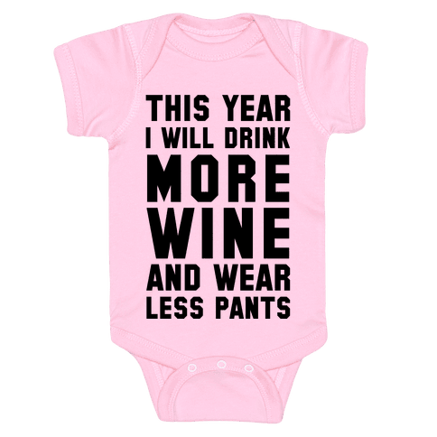 This Year I Will Drink More Wine And Wear Less Pants Baby Onesy